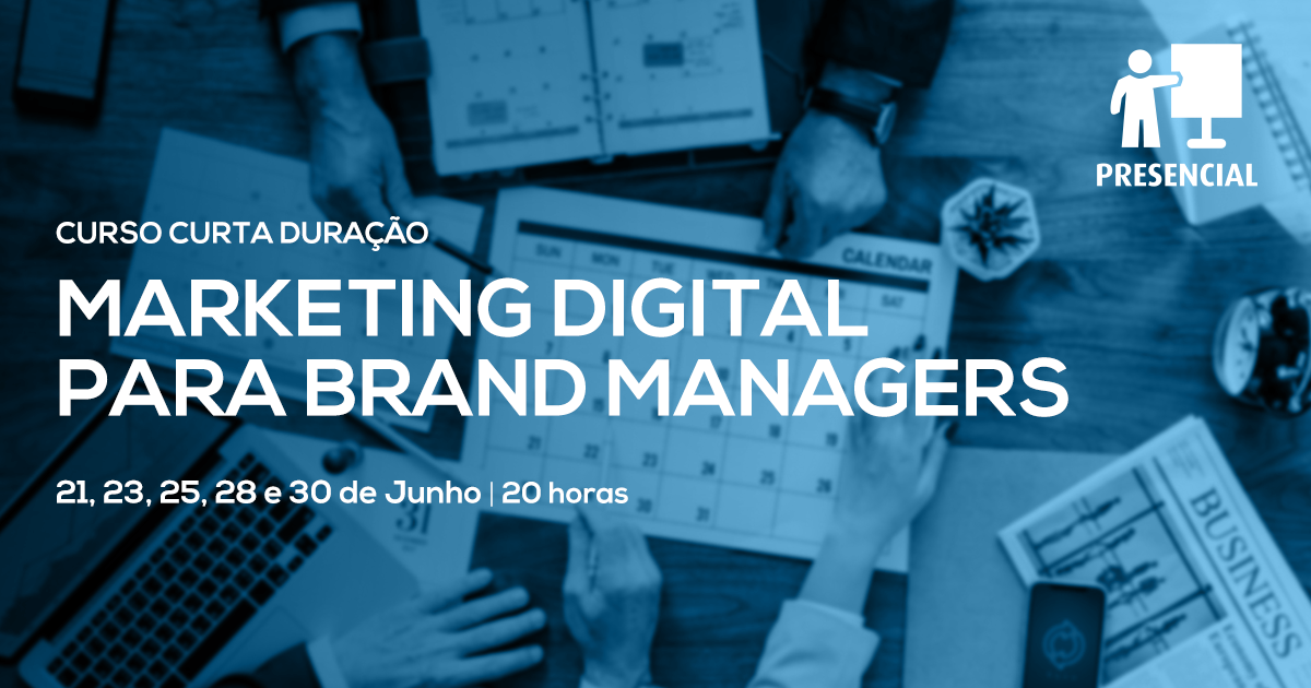 Curso Marketing Digital para Brand Managers – Presencial – Lisboa